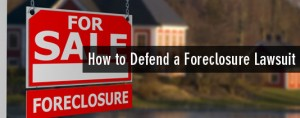 How to Defend a Foreclosure Lawsuit