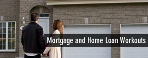 Mortgage and Home Loan Workouts